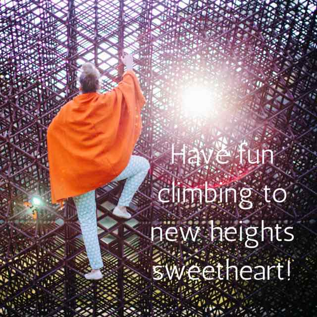 have fun climbing to new heights