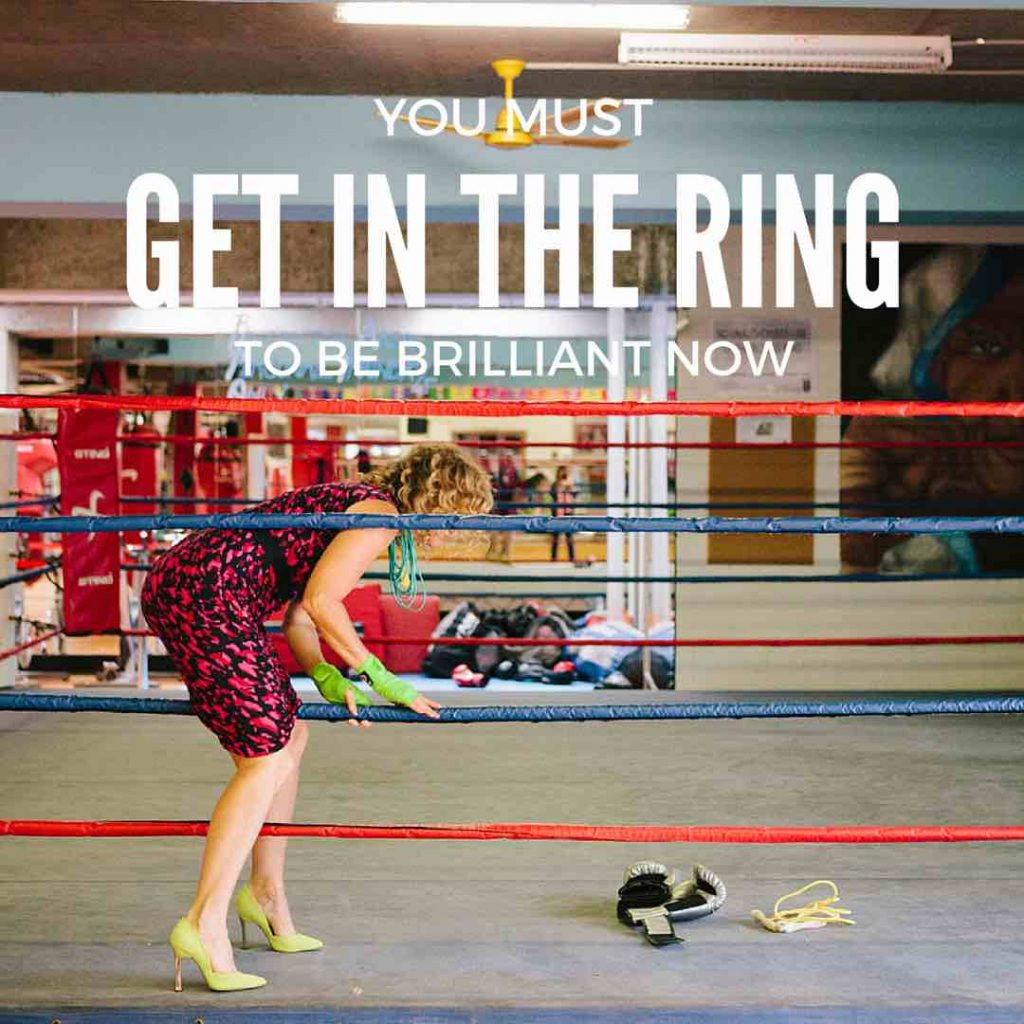 you must get in the ring to be brilliant now