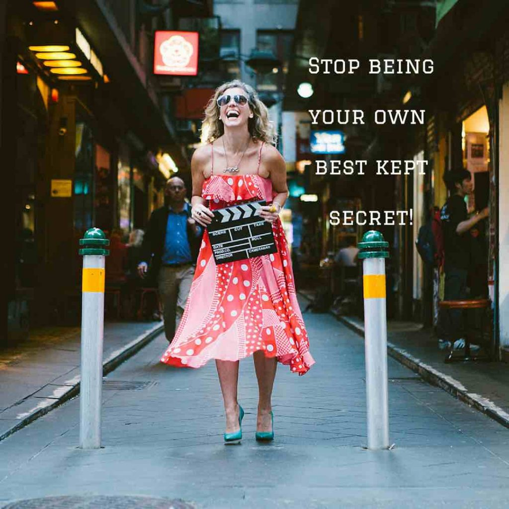 Stop being your own best kept secret and be brilliant now