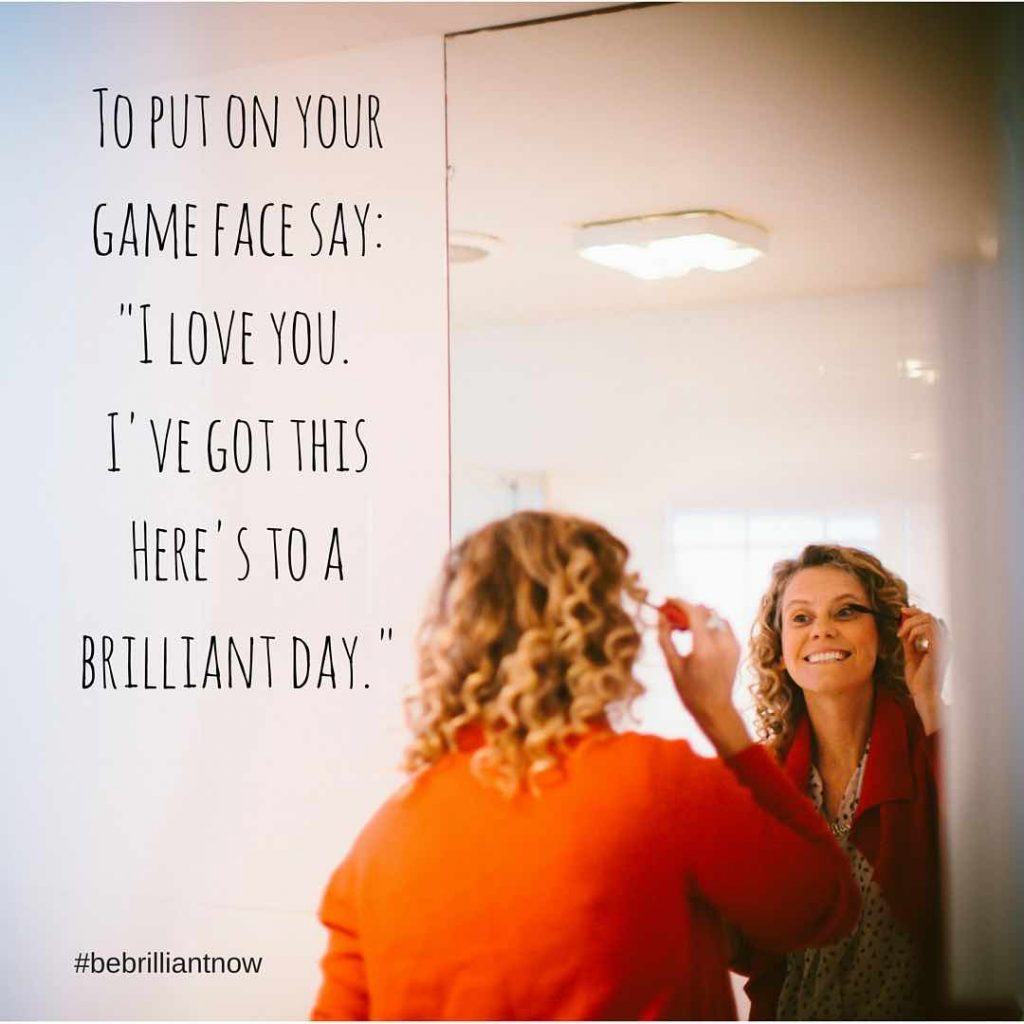 love who you are in the mirror and be brilliant now
